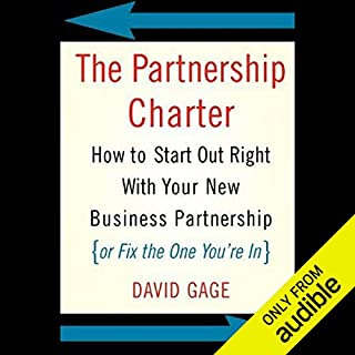The Partnership Charter     How to Start Out Right with Your New Business Partnership              By:                                                                                                                                 David Gage                               Narrated by:                                                                                                                                 Nick Sullivan                      Length: 8 hrs and 8 mins     70 ratings     Overall 4.3