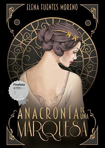 Anacronía de una Marquesa: Finalista del Premio Literario Amazon 2019