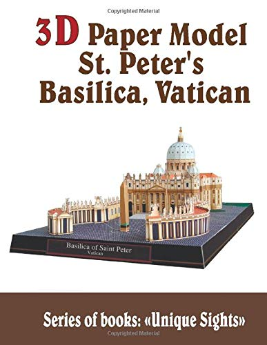 3D Paper Model St. Peter's Basilica, Vatican: Book series Unique Sights Interesting Hobbies Architectures Toys for Adults