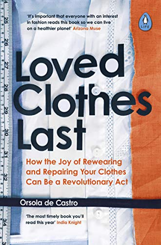 Loved Clothes Last: How the Joy of Rewearing and Repairing Your Clothes Can Be a Revolutionary Act