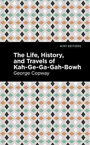 The Life, History and Travels of Kah-Ge-Ga-Gah-Bowh (Mint Editions) (English Edition)