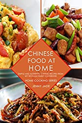 Chinese Food At Home: Simple and Authentic Chinese Recipes from My Sichuan Family Cookbook