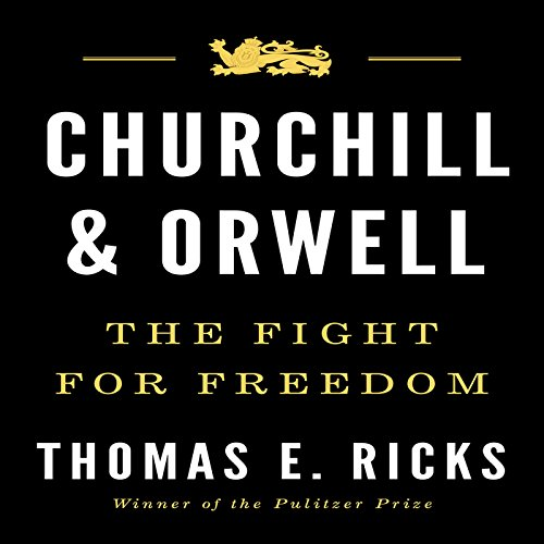 Churchill and Orwell     The Fight for Freedom              By:                                                                                                                                 Thomas E. Ricks                               Narrated by:                                                                                                                                 James Lurie                      Length: 9 hrs and 55 mins     635 ratings     Overall 4.6