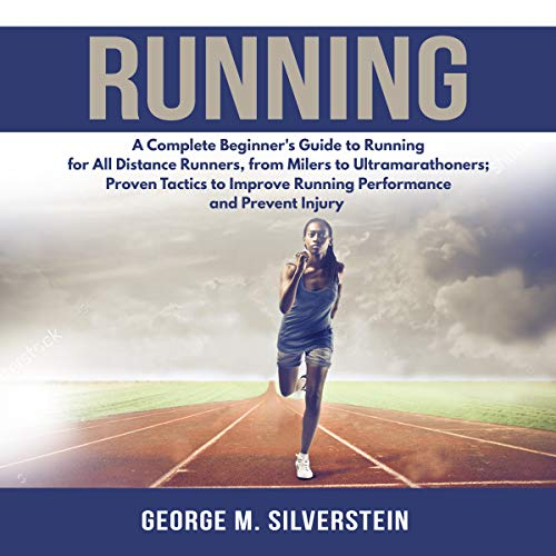 Running: A Complete Beginner's Guide to Running for All Distance Runners, from Milers to Ultramarathoners audiobook cover art