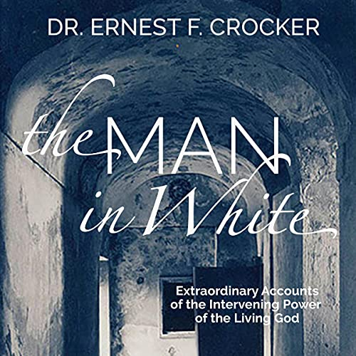 The Man in White: Extraordinary Accounts of the Intervening Power of the Living God cover art