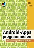 Android-Apps programmieren: Grundlagen der App-Entwicklung, Praxiseinstieg mit Android Studio (mitp Professional)