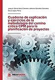 Cuaderno de explicación y ejercicios de la metodología del camino crítico CPM para la...