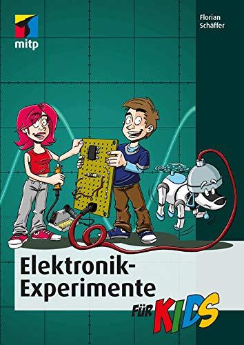 Elektronik-Experimente für Kids (mitp für Kids)