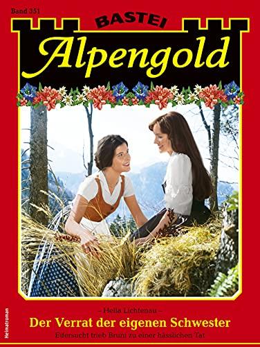 Alpengold 351 - Heimatroman: Der Verrat der eigenen Schwester (German Edition)