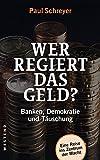 Wer regiert das Geld?: Banken, Demokratie und T�uschung