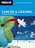 Moon Cancún and Cozumel: Including the Riviera Maya (Moon Handbooks)