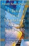 E-Book Viral Marketing Mania traducido: E- Book traducido del ingles Manía del Marketing Viral