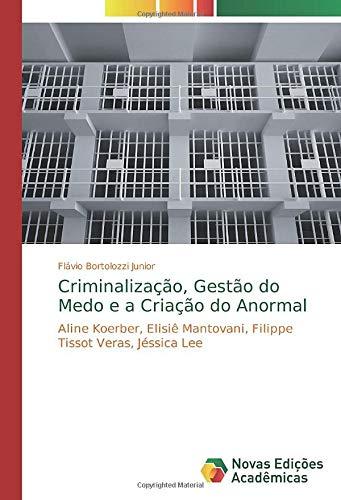 Criminalização, Gestão do Medo e a Criação do Anormal: Aline Koerber, Elisiê Mantovani, Filippe Tissot Veras, Jéssica Lee