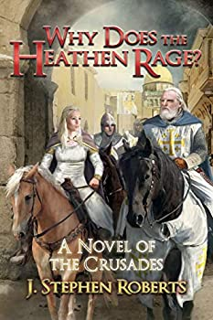 Why Does the Heathen Rage?  A Novel of the Crusades