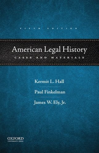 Compare Textbook Prices for American Legal History: Cases and Materials 5 Edition ISBN 9780190253264 by Hall, Kermit L.,Finkelman, Paul,Ely Jr., James W.