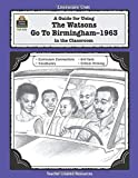 A Guide for Using The Watsons Go to Birmingham - 1963 in the Classroom: Literature Unit (Literature Units)