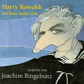 Ich hatte leider Zeit                   Autor:                                                                                                                                 Joachim Ringelnatz                               Sprecher:                                                                                                                                 Harry Rowohlt                      Spieldauer: 1 Std. und 4 Min.     11 Bewertungen     Gesamt 4,0