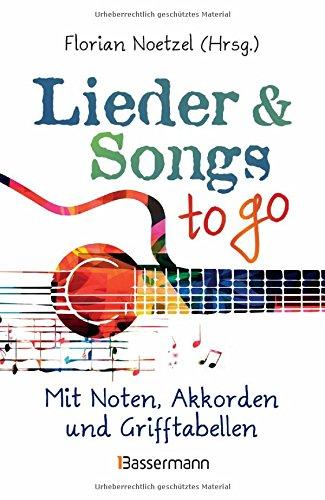 Lieder & Songs to go: Über 190 Lieder. Mit Noten, Akkorden und Grifftabellen