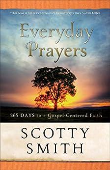 Everyday Prayers: 365 Days to a Gospel-Centered Faith by [Scotty Smith]
