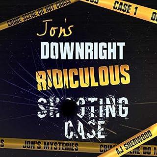 Jon's Downright Ridiculous Shooting Case cover art