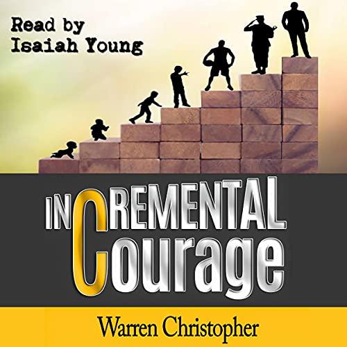 Incremental Courage Audiobook By Warren Christopher cover art