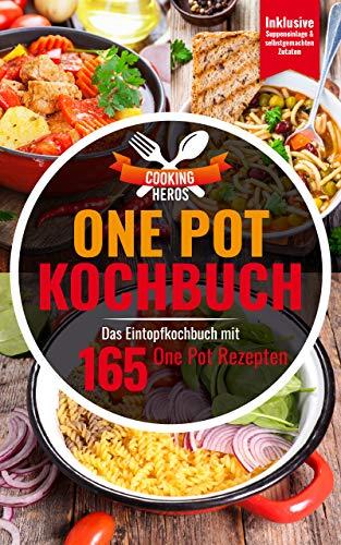 One Pot Kochbuch: Das Eintopf Kochbuch mit den 165 besten One Pot Rezepten Inklusive Suppeneinlagen und selbstgemachten Zutaten (One Pot Gerichte 1)