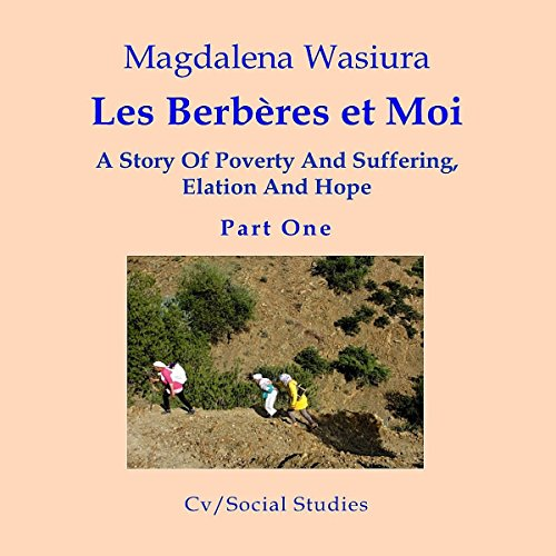 Les Berberes et Moi: A Story of Poverty and Suffering, Elation and Hope audiobook cover art