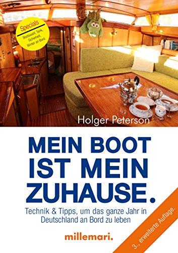 Mein Boot ist mein Zuhause, 3. Auflage: Technik und Tipps, um das ganze Jahr in Deutschland an Bord zu leben