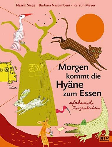 Morgen kommt die Hyäne zum Essen: Afrikanische Tiergeschichten