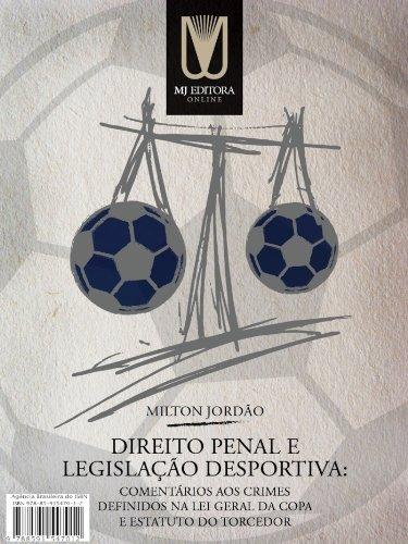 Direito Penal e Legislação Desportiva: Comentários aos crimes definidos na Lei Geral da Copa e Estatuto do Torcedor (Portuguese Edition)