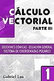 Cálculo vectorial libro 1-parte III : Secciones cónicas - Ecuación general y Sistema de coordenadas polares