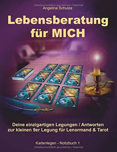 Lebensberatung für MICH: Deine einzigartigen Legungen / Antworten zur kleinen 9er Legung für Lenormand & Tarot (Kartenlegen - Notizbuch, Band 1)