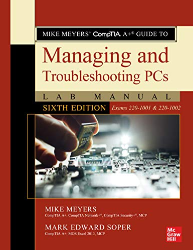 Mike Meyers' CompTIA A+ Guide to Managing and Troubleshooting PCs Lab Manual, Sixth Edition (Exams 2