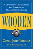 Wooden, J: Wooden: A Lifetime of Observations and Reflection: A Lifetime of Observations and Reflections on and Off the Court - John Wooden