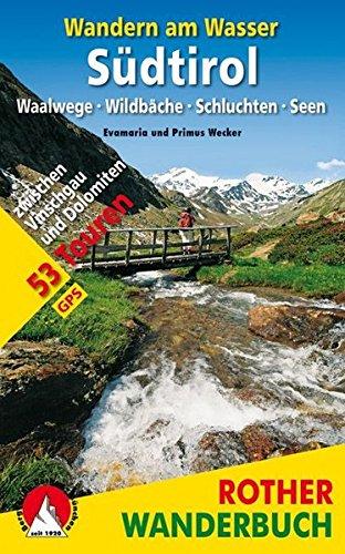 Wandern am Wasser Südtirol: Waalwege · Wildbäche · Schluchten · Seen. 53 Touren zwischen Vinschgau und Dolomiten. Mit GPS-Tracks. (Rother Wanderbuch)