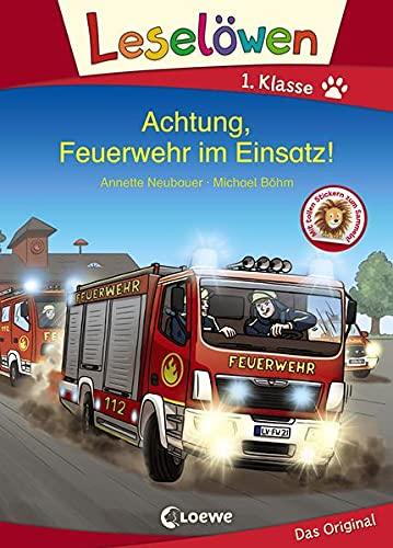 Leselöwen 1. Klasse - Achtung, Feuerwehr im Einsatz!: Erstlesebuch für Kinder ab 6 Jahre