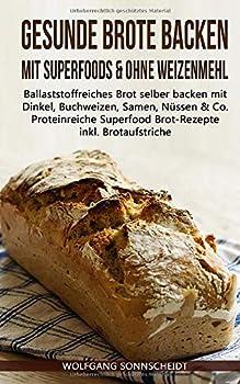 Paperback Gesunde Brote backen mit Superfoods & ohne Weizenmehl: Ballaststoffreiches Brot selber backen mit Dinkel, Buchweizen, Samen, Nüssen & Co. – ... inkl. Brotaufstriche (German Edition) [German] Book