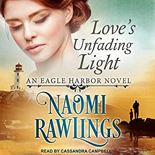 Love's Unfading Light     An Eagle Harbor Novel Series, Book 1              By:                                                                                                                                 Naomi Rawlings                               Narrated by:                                                                                                                                 Cassandra Campbell                      Length: 7 hrs and 43 mins     1 rating     Overall 5.0