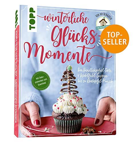 Winterliche Glücksmomente. Von Vanillekipferl-Torte & Wohlfühl-Suppen bis zu Bratapfel-Punsch von der Bloggerin