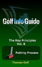 Golf Info Guide: The Key Principles Vol. 8 Putting Process