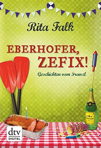 Eberhofer, Zefix! - Geschichten vom Franzl [Kindle-Edition]