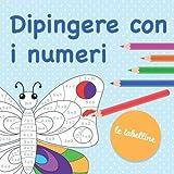 Dipingere con i numeri - Le tabelline: Fantastici motivi per colorare secondo il noto principio 'Dipingere con i numeri' per praticare le tabelle di moltiplicazione (da 1x1 a 10x10)