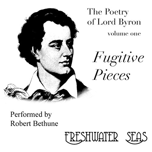 The Poetry of Lord Byron, Volume I: Fugitive Pieces audiobook cover art