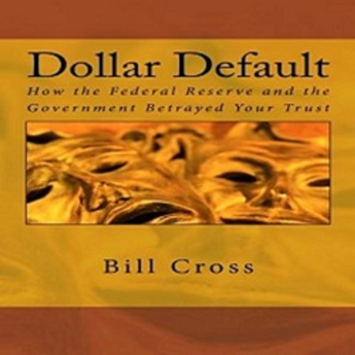 Dollar Default: How the Federal Reserve and the Government Betrayed Your Trust audiobook cover art