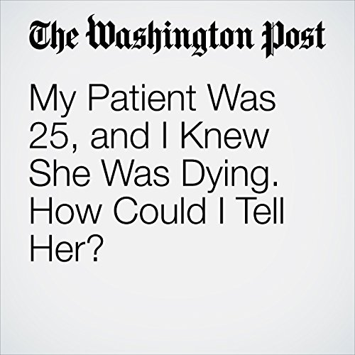 My Patient Was 25, and I Knew She Was Dying. How Could I Tell Her? copertina