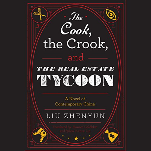 The Cook, the Crook, and the Real Estate Tycoon: A Novel of Contemporary China