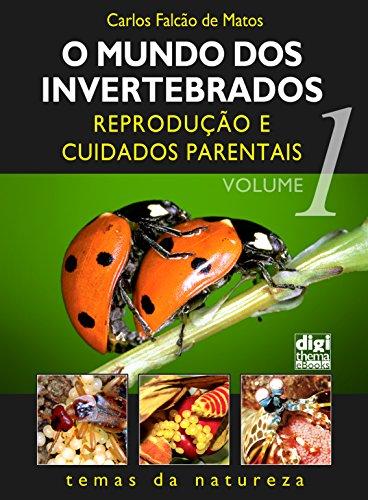 O mundo dos invertebrados: Reprodução e cuidados parentais - Volume 1