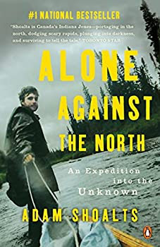 Alone Against the North  An Expedition into the Unknown