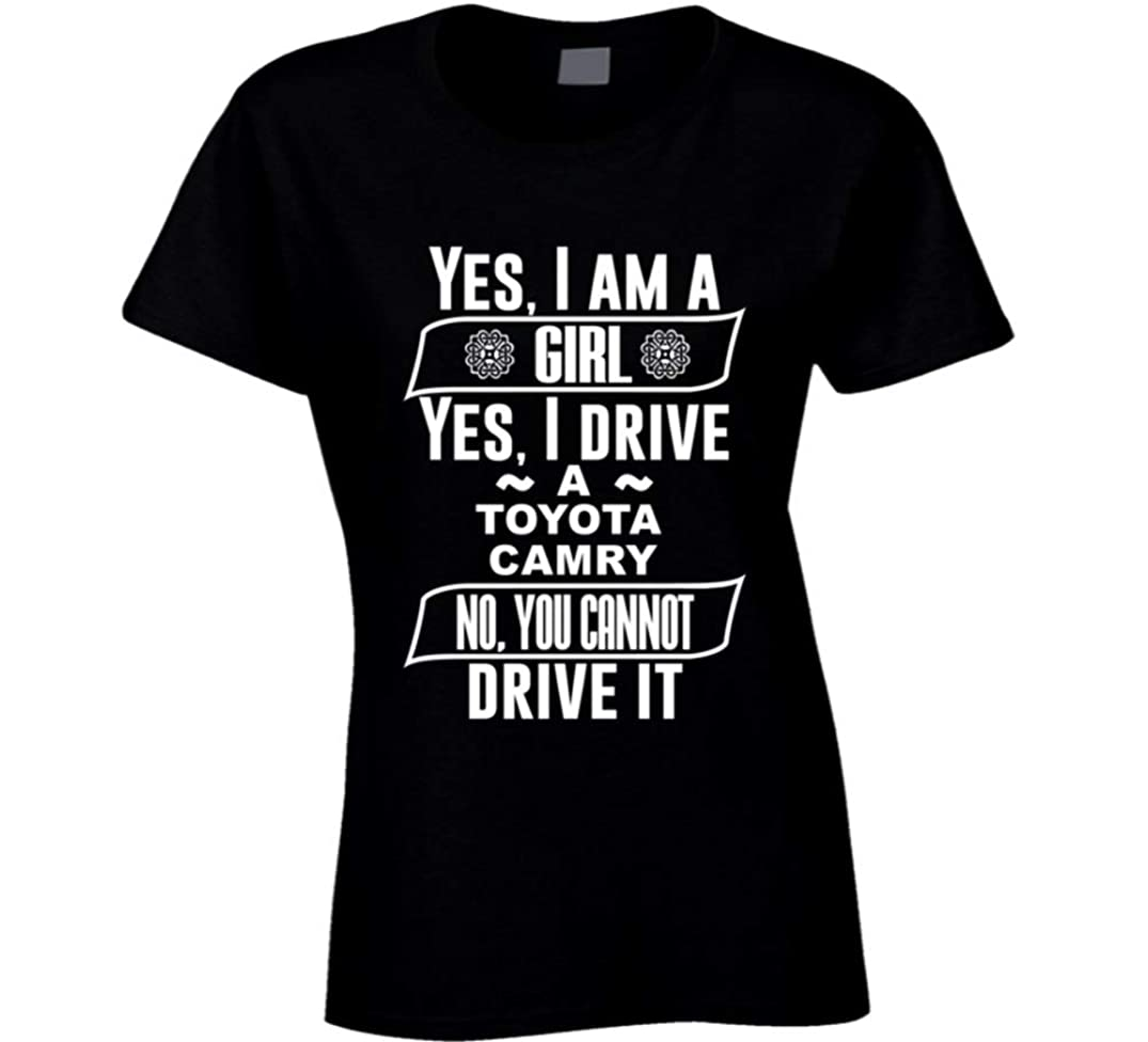 Yes I Am a Girl and Drive Toyota Camry Car Adorer Lover Cool Auto T Shirt