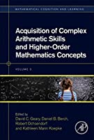 Acquisition of Complex Arithmetic Skills and Higher-Order Mathematics Concepts (Volume 3) (Mathematical Cognition and Learning (Print), Volume 3)